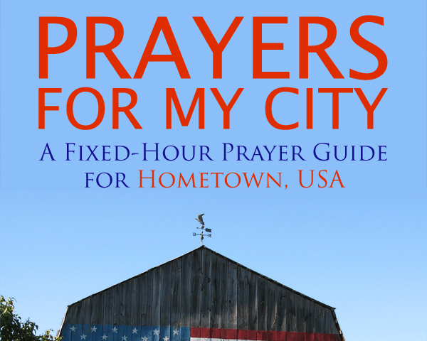 Prayers for My City: A Fixed-Hour Prayer Guide for Hometown, USA